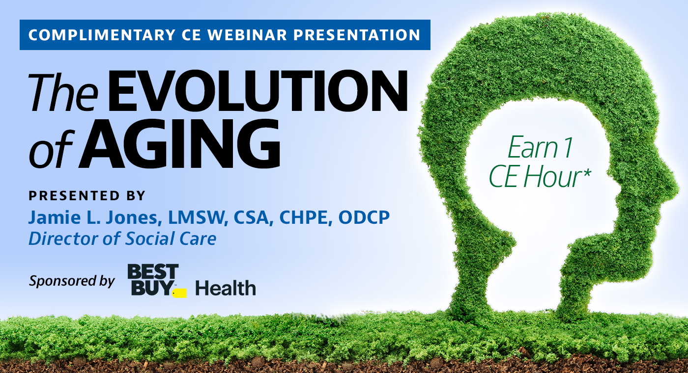 Complimentary Webinar Presentation | The Evolution of Aging | Presented by Jamie L. Jones, LMSW, CSA, CHPE, ODCP, Director of Social Care | Earn 1 CE Hour